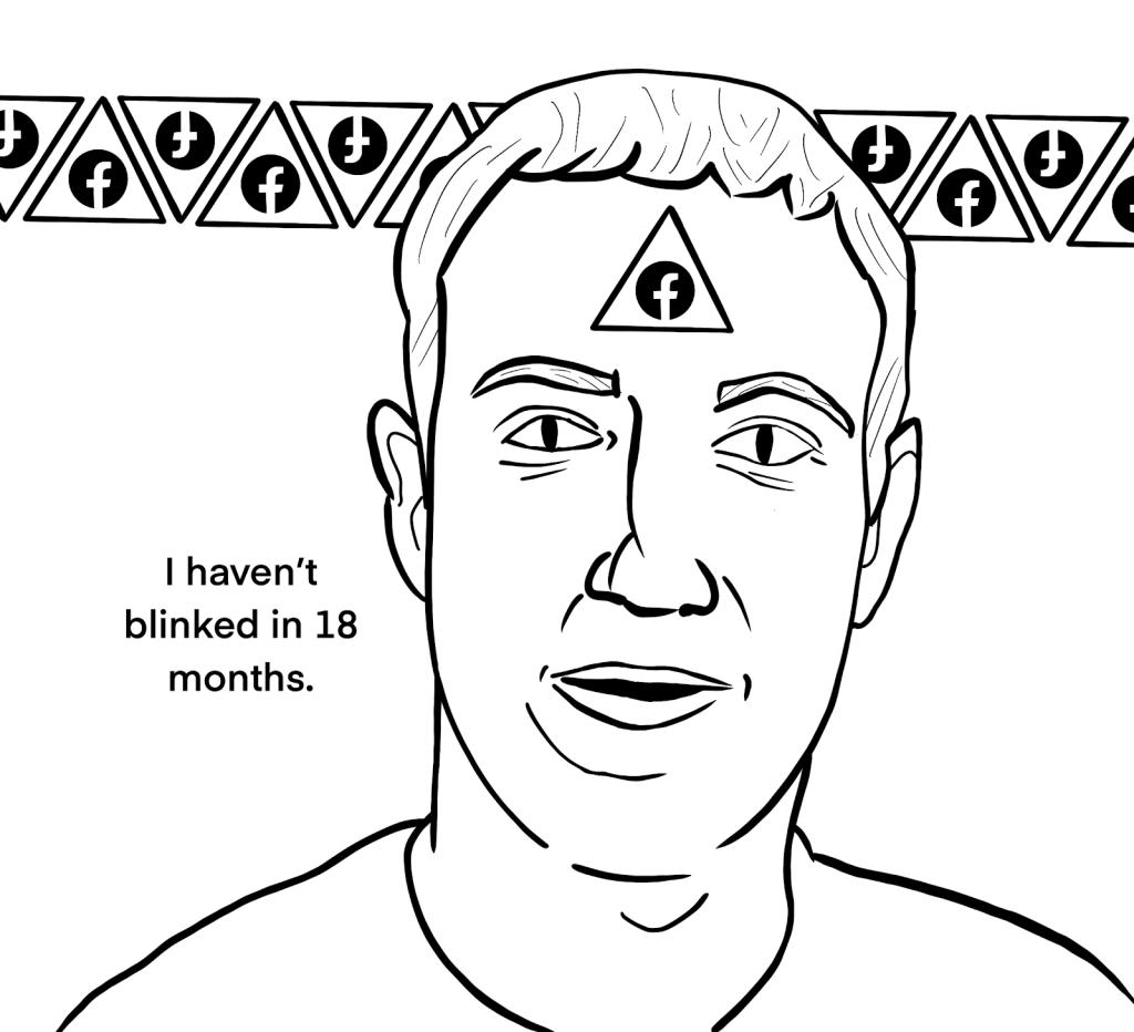 Illuminati Mark Zuckerberg hasn't blinked in 18 months.
